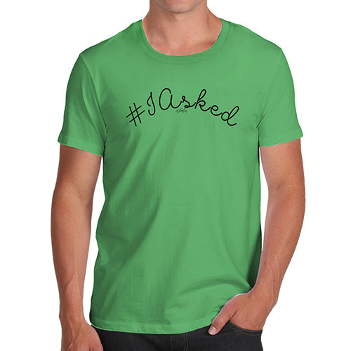Funny T Shirts For Men Hashtag I Asked Men's T-Shirt Large Green