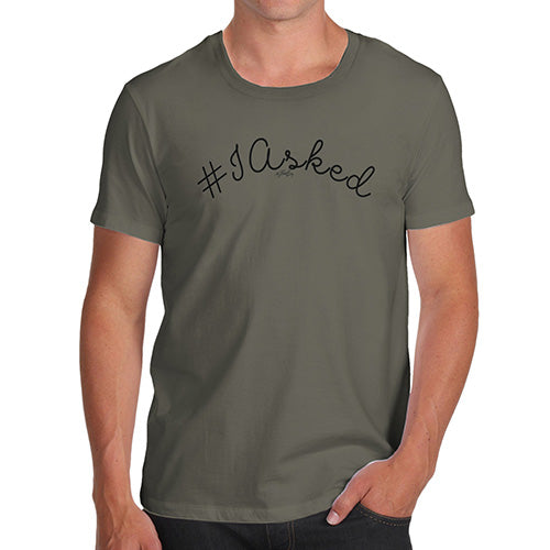 Funny T Shirts For Men Hashtag I Asked Men's T-Shirt X-Large Khaki