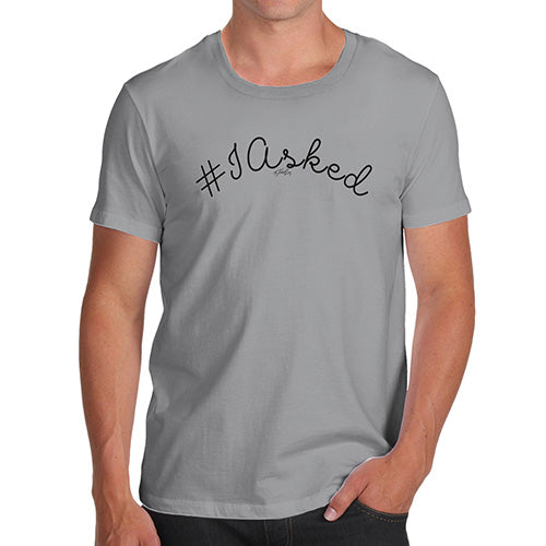 Funny T-Shirts For Guys Hashtag I Asked Men's T-Shirt Medium Light Grey