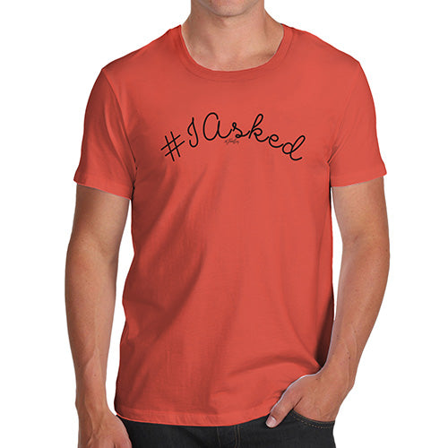 Funny T Shirts For Men Hashtag I Asked Men's T-Shirt Small Orange