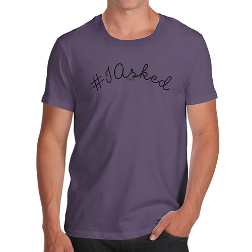 Funny T-Shirts For Men Hashtag I Asked Men's T-Shirt Medium Plum