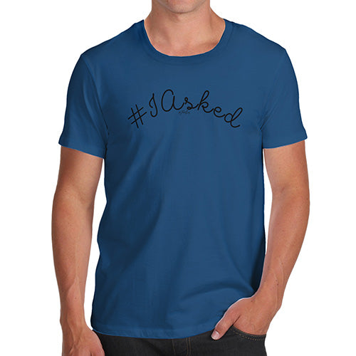 Novelty Tshirts Men Funny Hashtag I Asked Men's T-Shirt X-Large Royal Blue