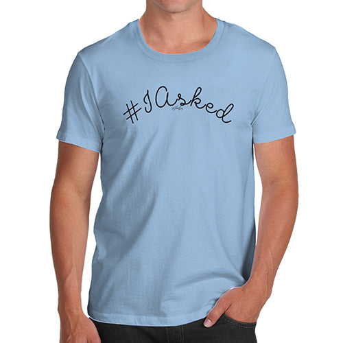 Funny Mens Tshirts Hashtag I Asked Men's T-Shirt Small Sky Blue