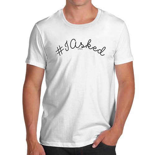 Funny Mens Tshirts Hashtag I Asked Men's T-Shirt Medium White