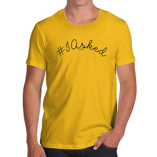 Mens Funny Sarcasm T Shirt Hashtag I Asked Men's T-Shirt Small Yellow
