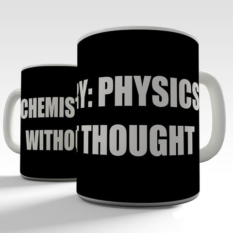 Chemistry Physics Without Thought Novelty Mug
