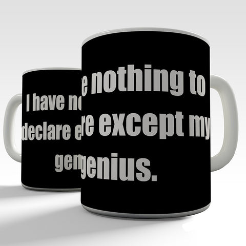 I Have Nothing To Declare Except My Genius Novelty Mug