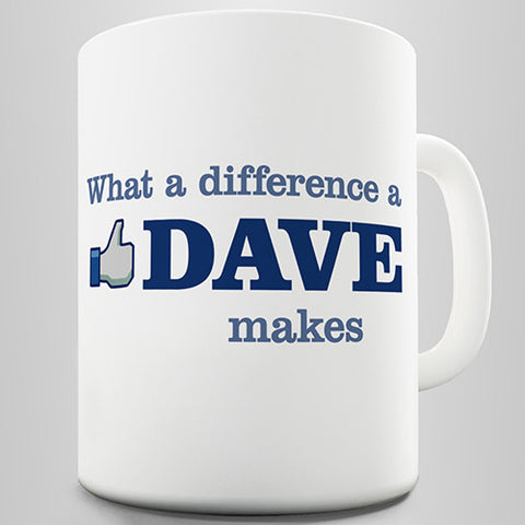 What A Difference A Dave Makes Funny Mug