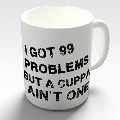 99 Problems Funny Mug