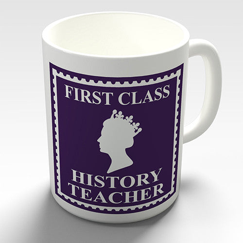 First Class History Teacher Novelty Mug