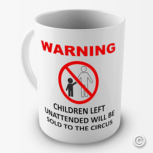 Unattended Children Will Be Sold Funny Mug