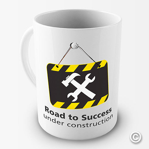 Road To Success Under Construction Funny Mug