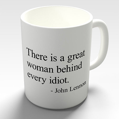 A Great Woman Behind Every Idiot Novelty Mug