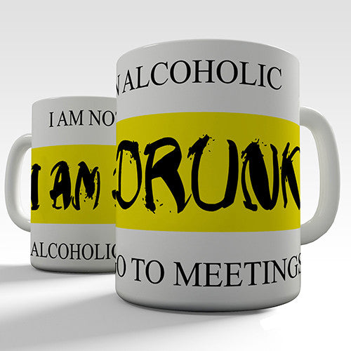 I Am Not An Alcoholic I Am A Drunk Funny Mug
