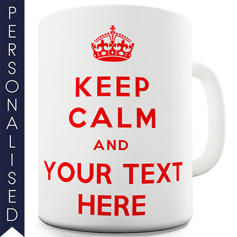Keep Calm And Carry On Personalised Mug - Twisted Envy Funny, Novelty and Fashionable tees
