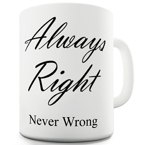 Always Right Never Wrong Funny Mug