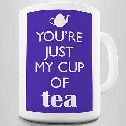 You're Just My Cup Of Tea Novelty Mug