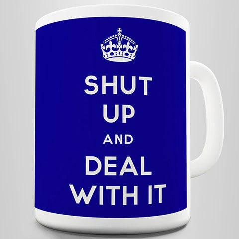 Shut Up And Deal With It Novelty Mug