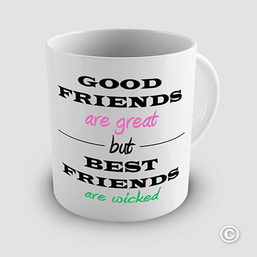 Good Friends Are Good But Best Friends Are Wicked Novelty Mug