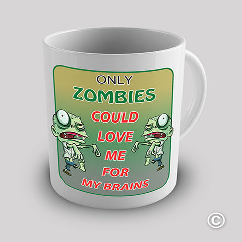 Only Zombies Can Love My Brains Novelty Mug