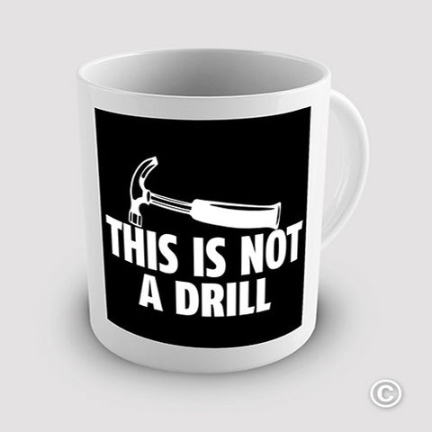 This Is Not A Drill Novelty Mug