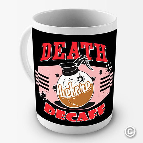 Death Before Decaf Novelty Mug
