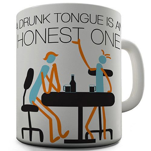 A Drunk Tongue Is An Honest One Novelty Mug