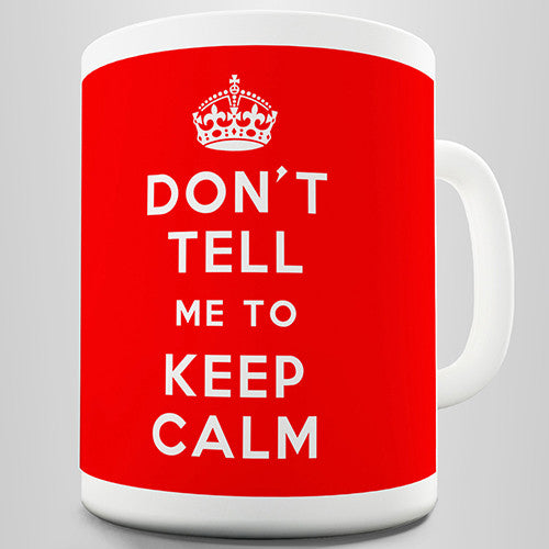 Don't Tell Me To Keep Calm Novelty Mug