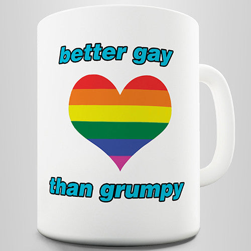Better Gay Than Grumpy Novelty Mug