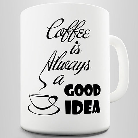Coffee Is Always a Good Idea Novelty Mug