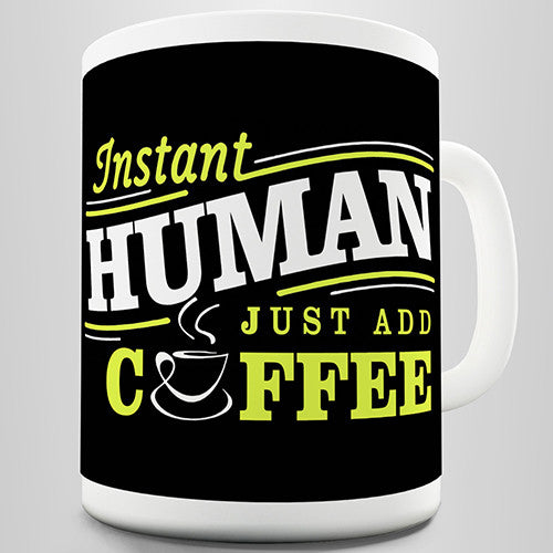 Instant Human Just Add Coffee Novelty Mug