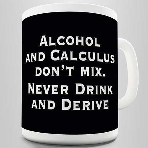 Never Drink And Derive Funny Mug