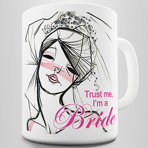 Wedding Trust Me I'm A Bride Novelty Mug