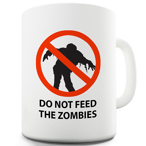 Do Not Feed The Zombies Novelty Mug