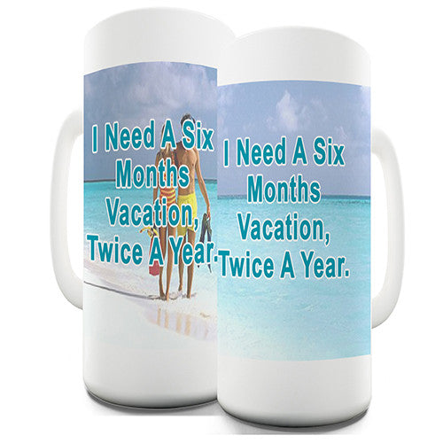 I Need A 6 Month Vacation Novelty Mug