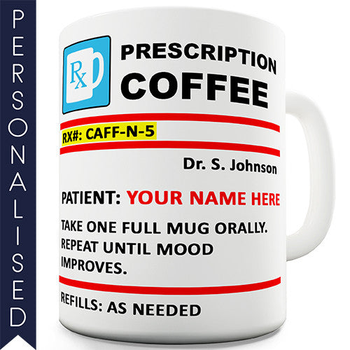 Prescription Coffee Personalised Mug - Twisted Envy Funny, Novelty and Fashionable tees