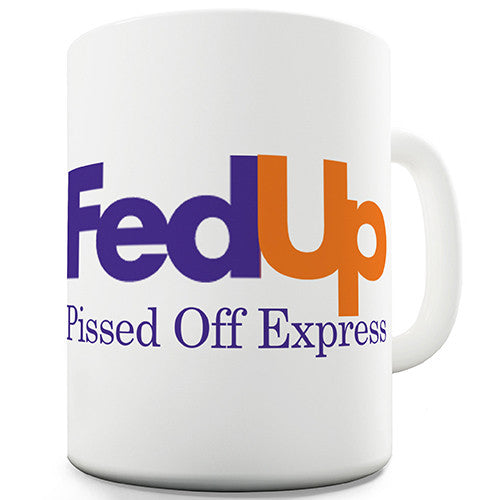 Fed Up Pissed Off Funny Mug