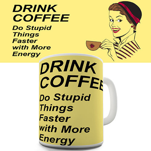 Drink Coffee Do Stupid Things Faster Novelty Mug