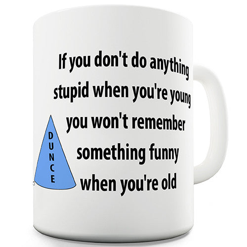 If You Don't Do Something Stupid Novelty Mug
