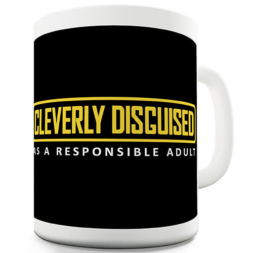 Cleverly Disguised As A Responsible Adult Novelty Mug