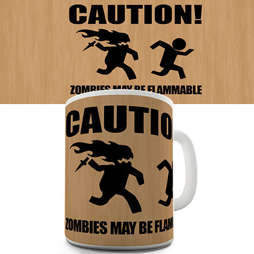 Caution Zombies May Be Flammable Novelty Mug