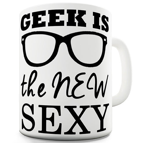 Geek Is The New Sexy Novelty Mug