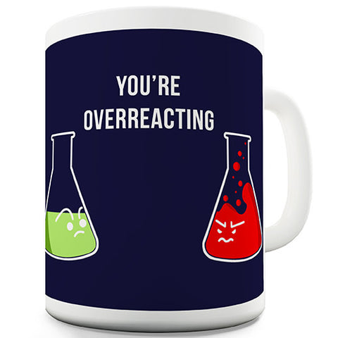 You're Overreacting Novelty Mug