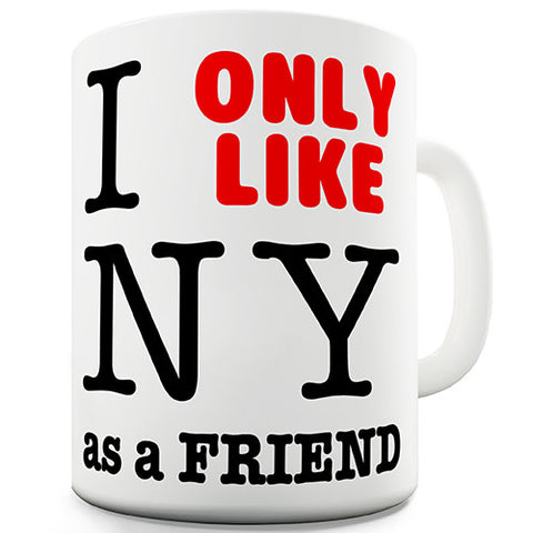 I Only Like NY As A Friend Novelty Mug