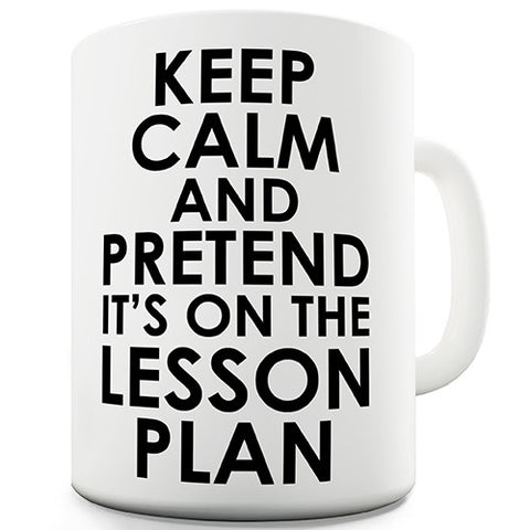 Keep Calm And Pretend It's On The Lesson Plan Novelty Mug