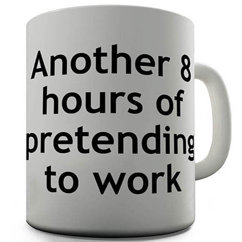 8 Hours Of Pretending To Work Novelty Mug