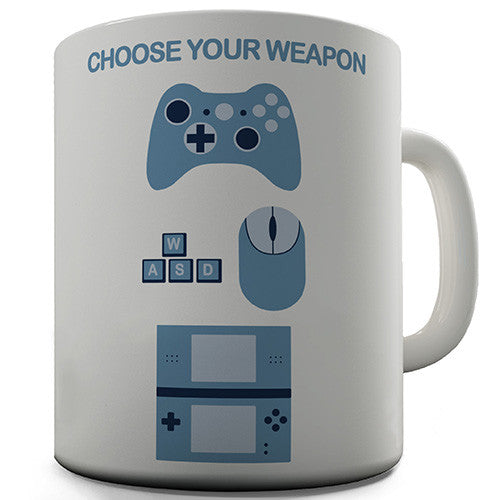 Choose Your Weapon Gamers Novelty Mug