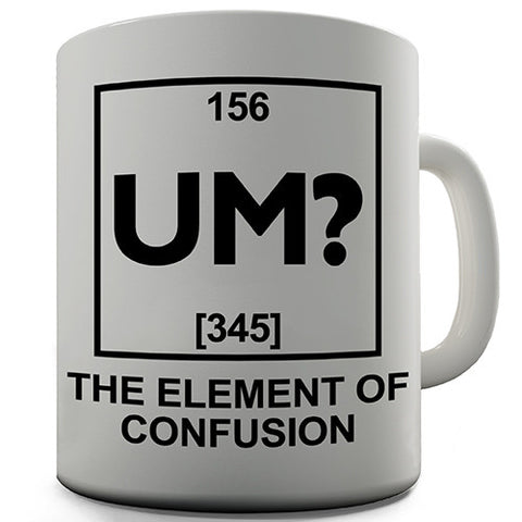 Um The Element Of Confusion Funny Mug