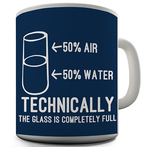 Technically The Glass Is Completely Full Funny Mug