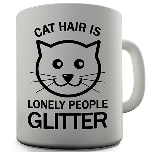 Cat Hair Is Lonely People Glitter Novelty Mug